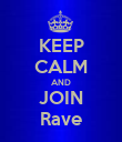 KEEP CALM AND JOIN Rave - Personalised Poster large