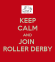 KEEP CALM AND JOIN  ROLLER DERBY - Personalised Poster large