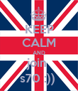 KEEP CALM AND join  s70 :))  - Personalised Poster large