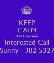 KEEP CALM AND Join Sales Interested Call Sunny - 382 5327 - Personalised Poster large