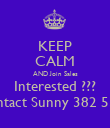 KEEP CALM AND Join Sales Interested ??? Contact Sunny 382 5327 - Personalised Poster large