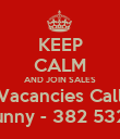 KEEP CALM AND JOIN SALES Vacancies Call Sunny - 382 5327 - Personalised Poster large