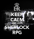 KEEP CALM AND JOIN SHERLOCK RPG - Personalised Poster large