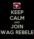 KEEP CALM AND JOIN SWAG REBELES - Personalised Poster large