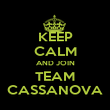 KEEP CALM AND JOIN TEAM CASSANOVA - Personalised Poster large