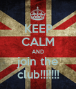 KEEP CALM AND join the club!!!!!!! - Personalised Poster large