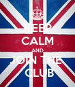 KEEP CALM AND JOIN THE   CLUB - Personalised Poster large