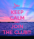 KEEP CALM AND JOIN THE CLUB!!! - Personalised Poster large