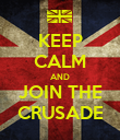 KEEP CALM AND JOIN THE CRUSADE - Personalised Poster large