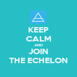 KEEP CALM AND JOIN THE ECHELON - Personalised Poster large