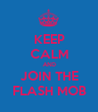 KEEP CALM AND JOIN THE FLASH MOB - Personalised Poster large