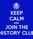 KEEP CALM AND JOIN THE HISTORY CLUB - Personalised Poster large