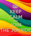 KEEP CALM AND JOIN THE JOYRIDE - Personalised Poster large