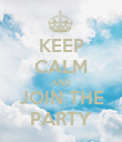 KEEP CALM AND  JOIN THE  PARTY - Personalised Poster large