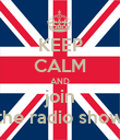 KEEP CALM AND join the radio show - Personalised Poster large