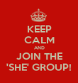 KEEP CALM AND JOIN THE 'SHE' GROUP! - Personalised Poster large