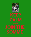 KEEP CALM AND JOIN THE  SOMME  - Personalised Poster large