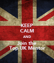 KEEP CALM AND Join the Top UK Mentor - Personalised Poster large