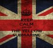 KEEP CALM AND JOIN THE YELLOW SUBMARINE - Personalised Poster large