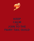 KEEP CALM AND JOIN TO THE FAIRY TAIL GUILD - Personalised Poster large