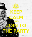KEEP CALM AND JOIN TO THE PARTY - Personalised Poster large