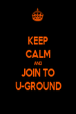 KEEP CALM AND JOIN TO U-GROUND - Personalised Poster large
