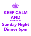 KEEP CALM AND JOIN US AT Sunday Night Dinner 6pm - Personalised Poster small