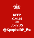 KEEP CALM AND Join US @KpopIndRP_Ent - Personalised Poster large