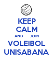 KEEP CALM AND       JOIN VOLEIBOL UNISABANA - Personalised Poster large