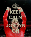 KEEP CALM AND JORDYN ON - Personalised Poster large