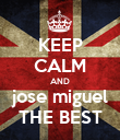 KEEP CALM AND jose miguel THE BEST - Personalised Poster large