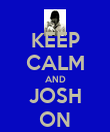 KEEP CALM AND JOSH ON - Personalised Poster large