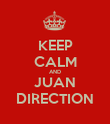 KEEP CALM AND JUAN DIRECTION - Personalised Poster large