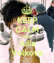 KEEP CALM AND Julia Volkova - Personalised Poster large