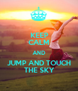 KEEP CALM AND JUMP AND TOUCH THE SKY - Personalised Poster large