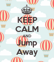 KEEP CALM AND Jump Away - Personalised Poster large