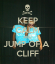 KEEP CALM AND JUMP OF A  CLIFF - Personalised Poster large
