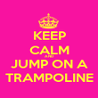 KEEP CALM AND JUMP ON A TRAMPOLINE - Personalised Poster large