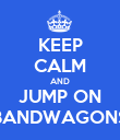 KEEP CALM AND JUMP ON BANDWAGONS - Personalised Poster large