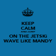 KEEP CALM AND JUMP ON THE JETSKi WAVE LiKE MANDY - Personalised Poster large