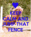 KEEP CALM AND  JUMP THAT FENCE - Personalised Poster large