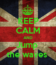 KEEP CALM AND Jump  the waves  - Personalised Poster large
