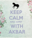 KEEP CALM AND JUMP  WITH  AKBAR - Personalised Poster large