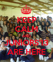 KEEP CALM AND JUNIORS'13 ARE HERE - Personalised Poster large