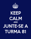 KEEP CALM AND JUNTE-SE A TURMA 81 - Personalised Poster large