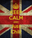 KEEP CALM AND Juss Chill - Personalised Poster large