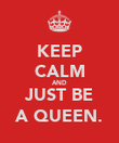 KEEP CALM AND JUST BE A QUEEN. - Personalised Poster large
