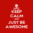 KEEP CALM AND JUST BE AWESOME - Personalised Poster large