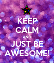 KEEP CALM AND JUST BE AWESOME! - Personalised Poster large