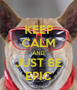 KEEP CALM AND JUST BE EPIC - Personalised Poster large
